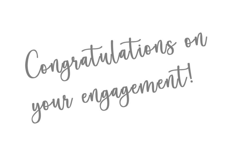 Congratulations on your engagement!